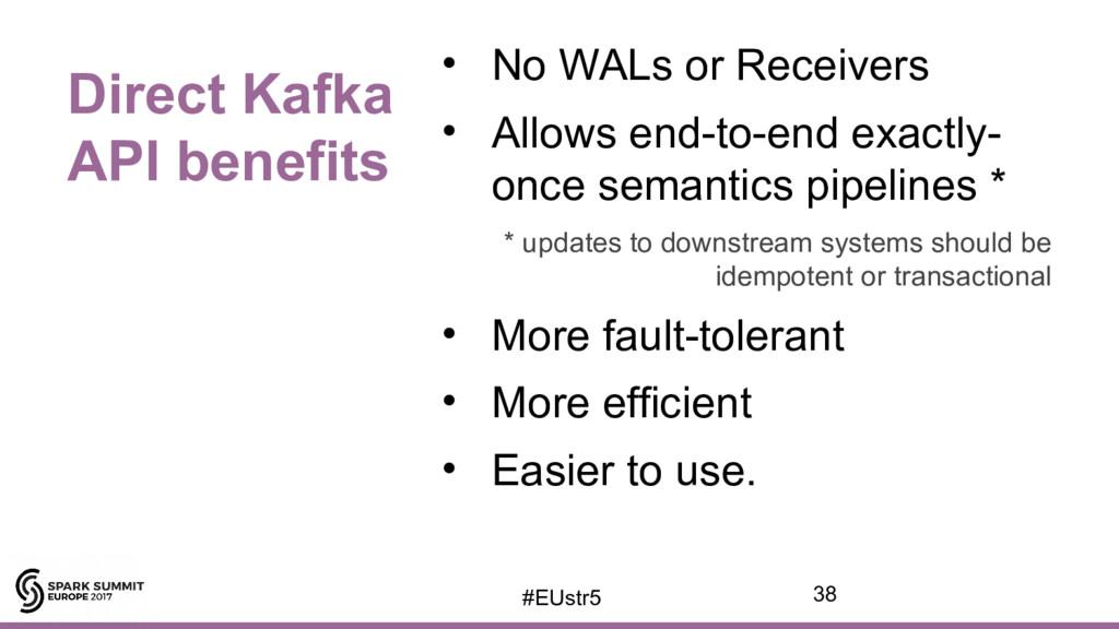 Direct Kafka API benefits • No WALs or Receiver...