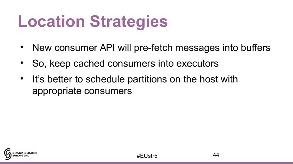 Location Strategies • New consumer API will pre...