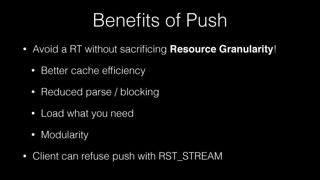 Benefits of Push • Avoid a RT without sacrificing...