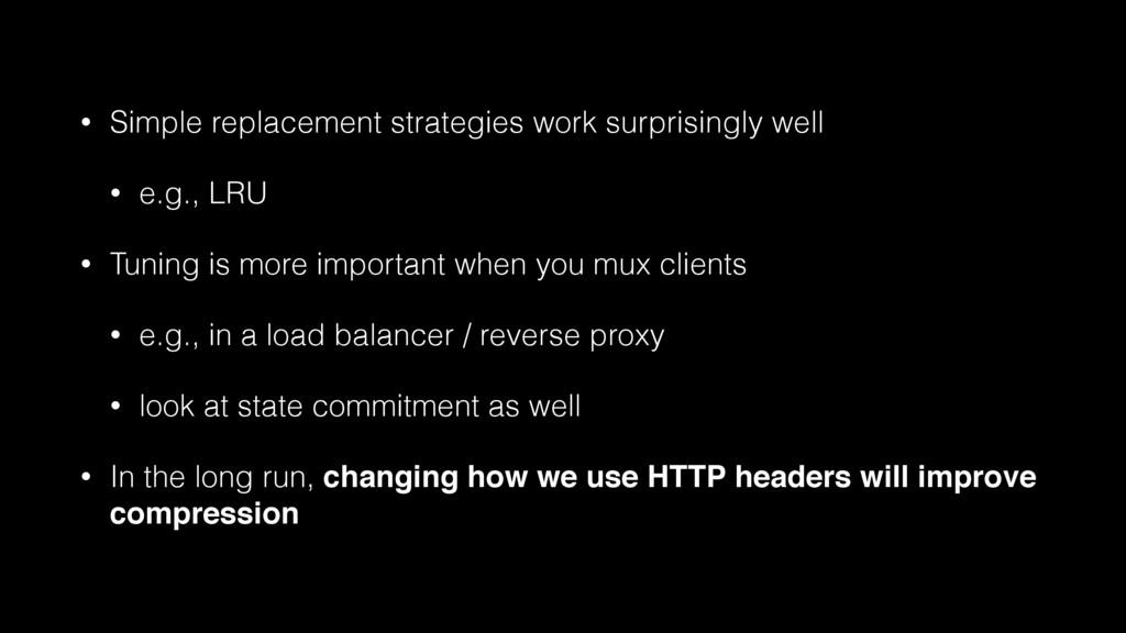 • Simple replacement strategies work surprising...