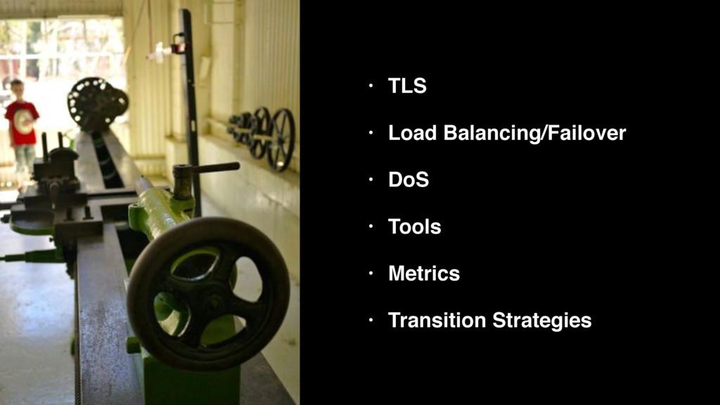 • TLS! • Load Balancing/Failover! • DoS! • Tool...