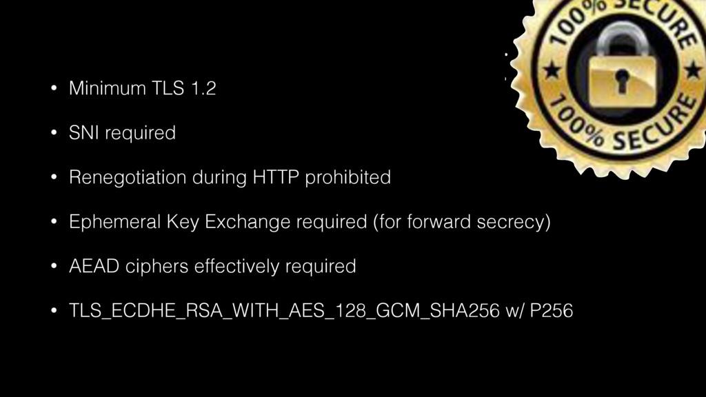 • Minimum TLS 1.2 • SNI required • Renegotiatio...