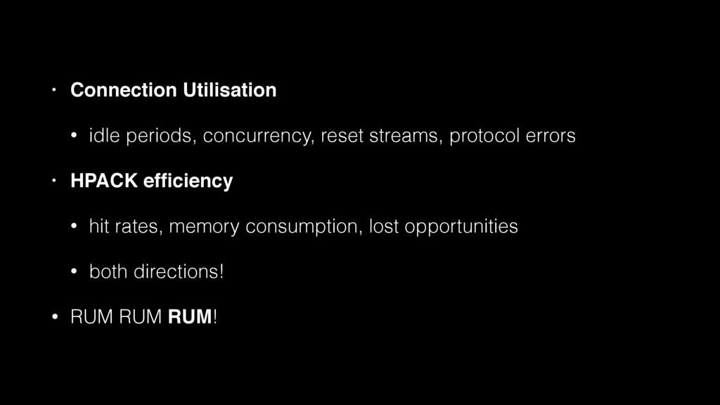 • Connection Utilisation! • idle periods, concu...