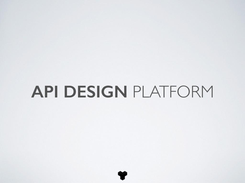API DESIGN PLATFORM