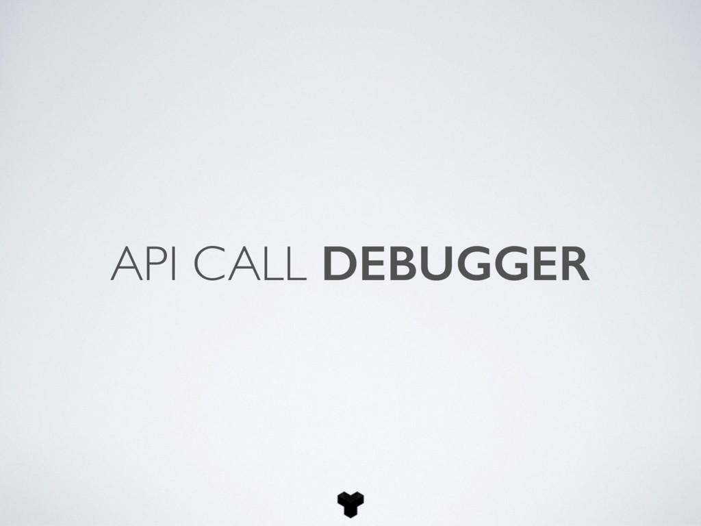 API CALL DEBUGGER
