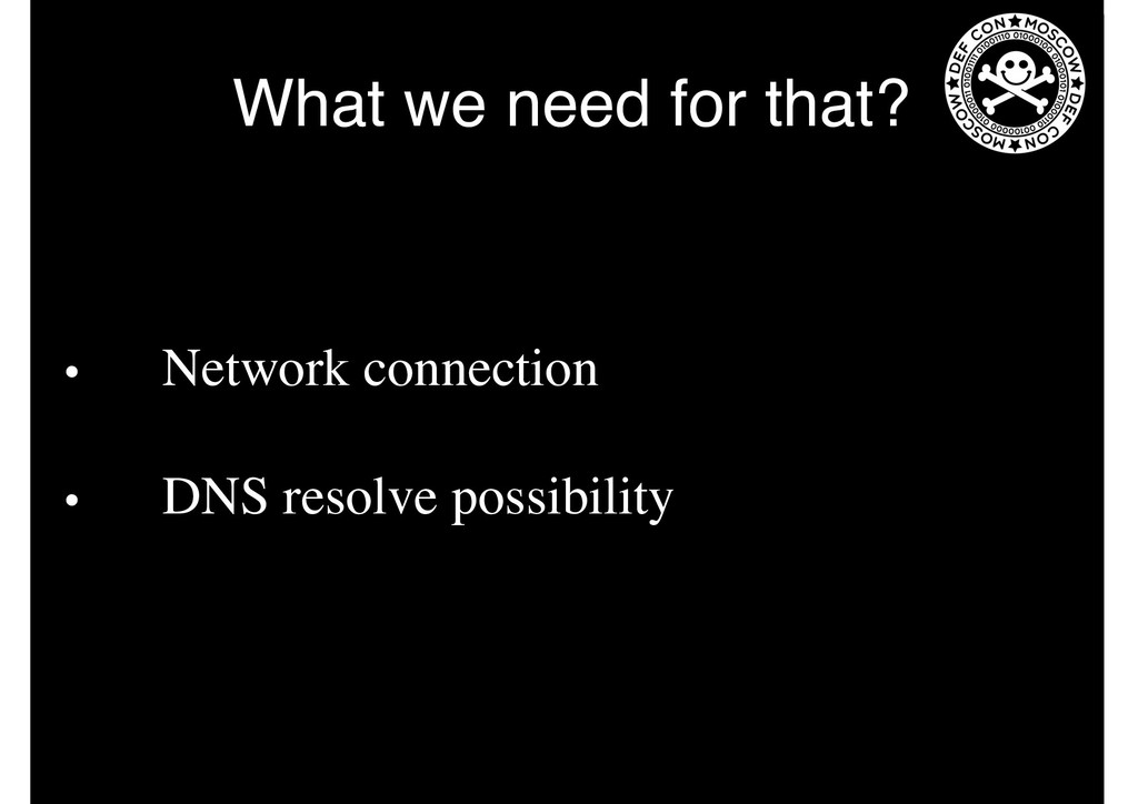 What we need for that? • Network connection • D...