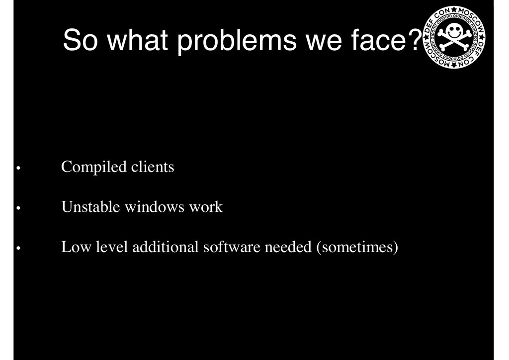 So what problems we face? • Compiled clients • ...