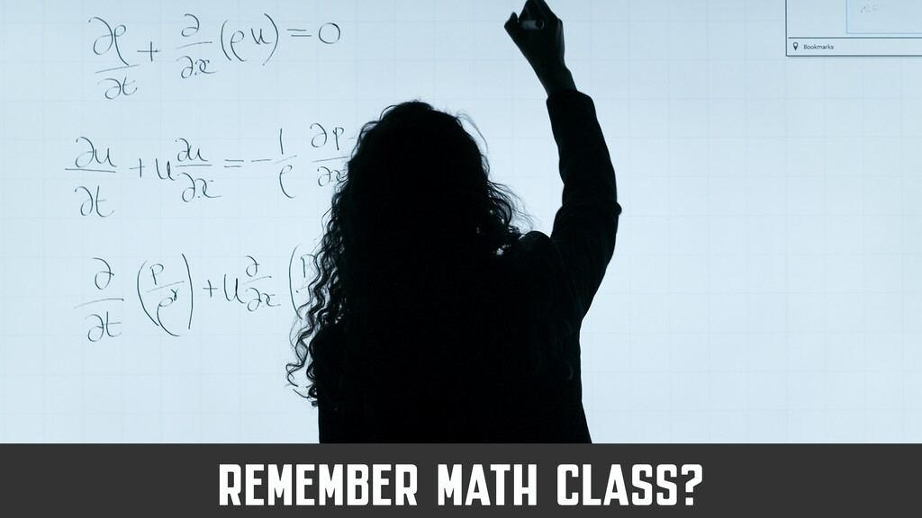 REMEMBER MATH CLASS?