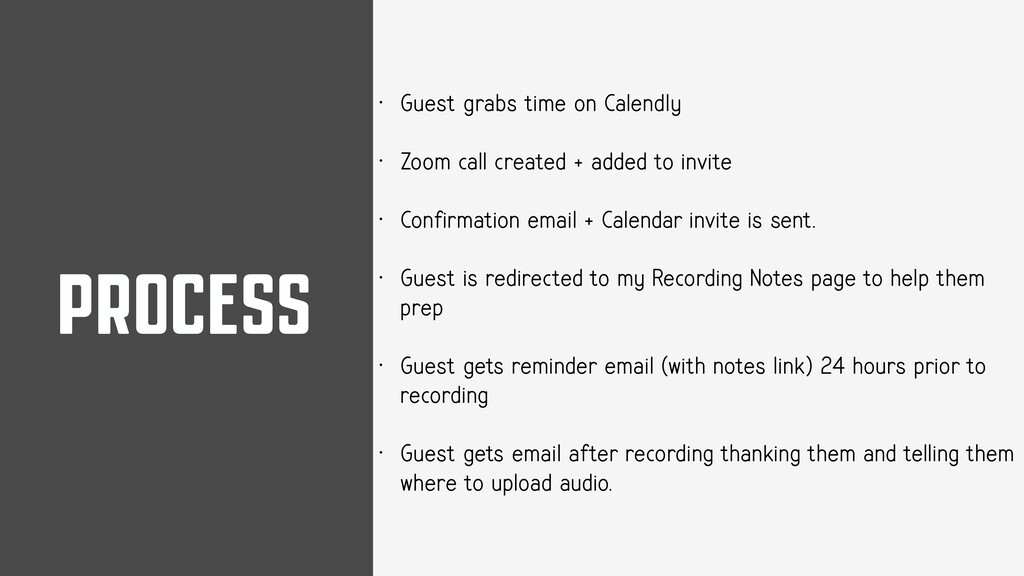 PROCESS • Guest grabs time on Calendly • Zoom c...