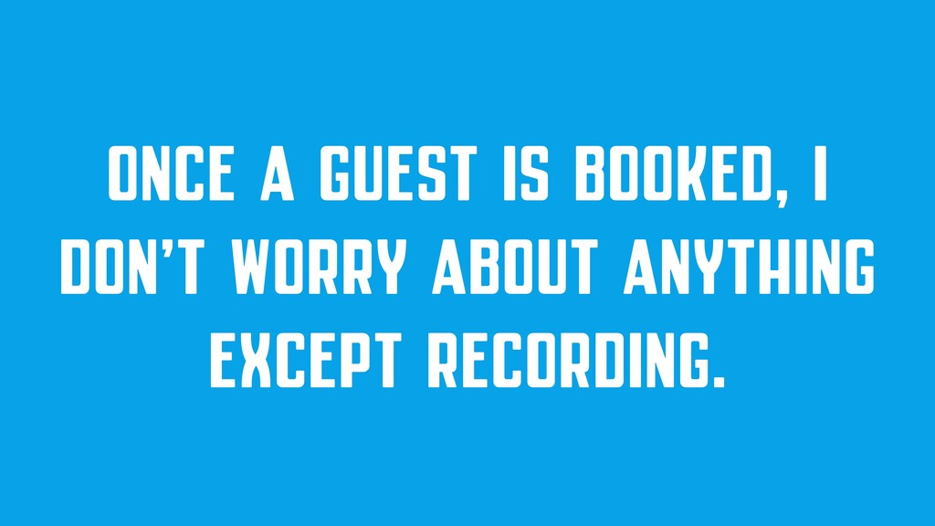 ONCE A GUEST IS BOOKED, I DON'T WORRY ABOUT ANY...