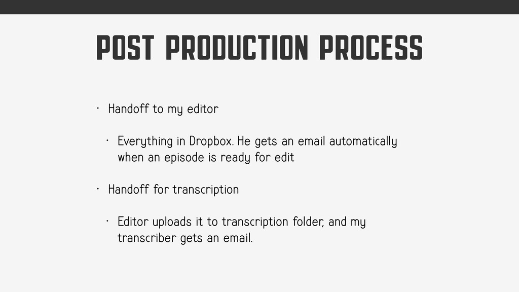 POST PRODUCTION PROCESS • Handoff to my editor ...