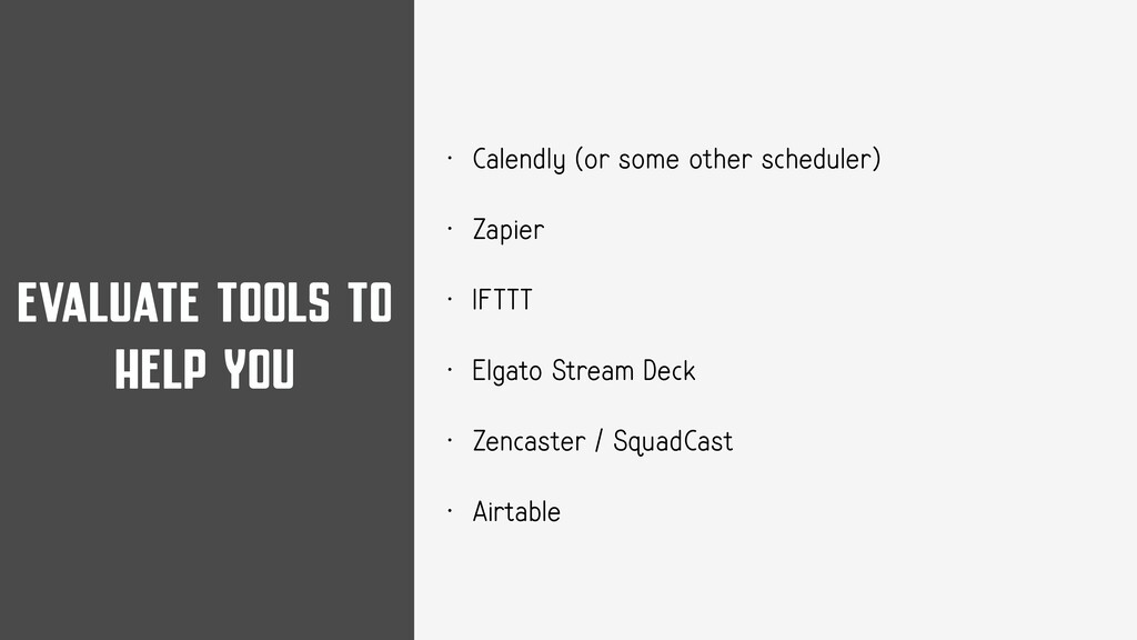 EVALUATE TOOLS TO HELP YOU • Calendly (or some ...