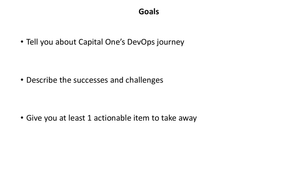 • Tell you about Capital One's DevOps journey •...