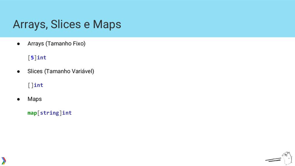 Arrays, Slices e Maps ● Arrays (Tamanho Fixo) [...