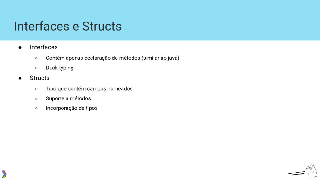 Interfaces e Structs ● Interfaces ○ Contém apen...