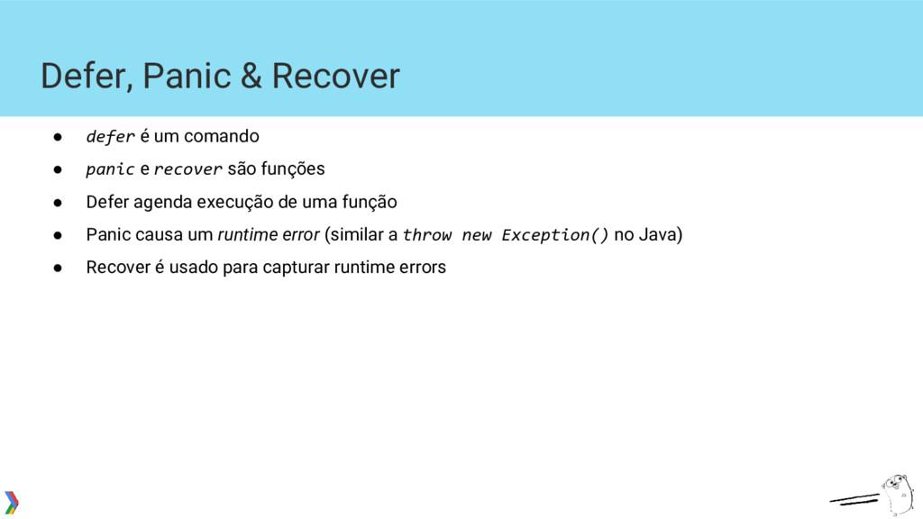 Defer, Panic & Recover ● defer é um comando ● p...