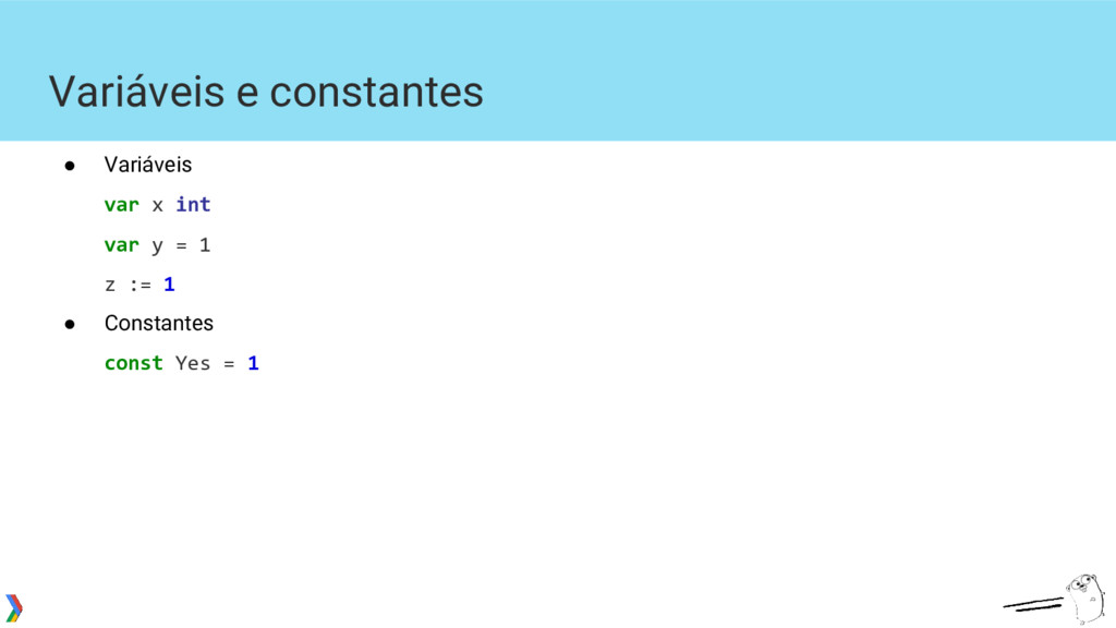 Variáveis e constantes ● Variáveis var x int va...