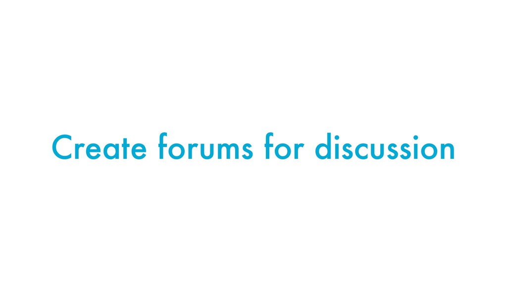 Create forums for discussion