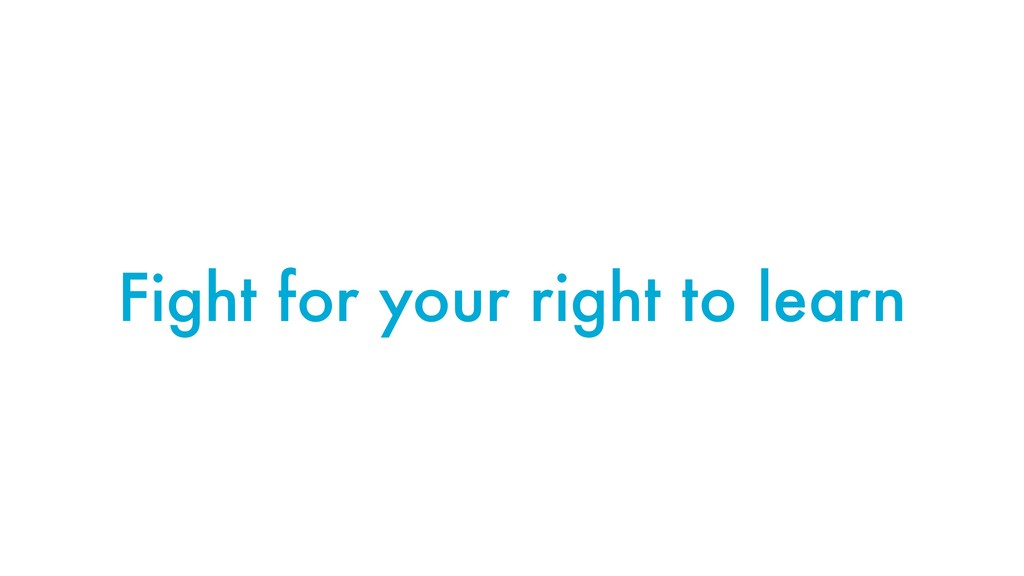 Fight for your right to learn