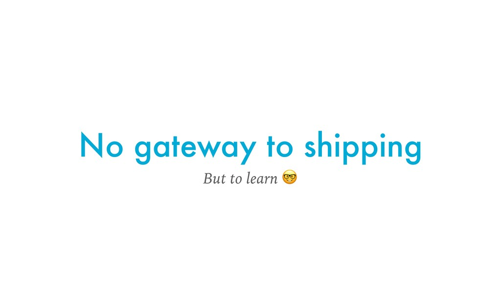 No gateway to shipping But to learn
