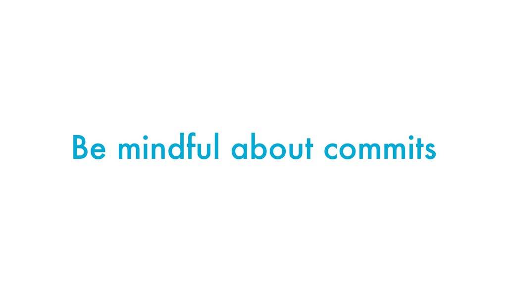 Be mindful about commits