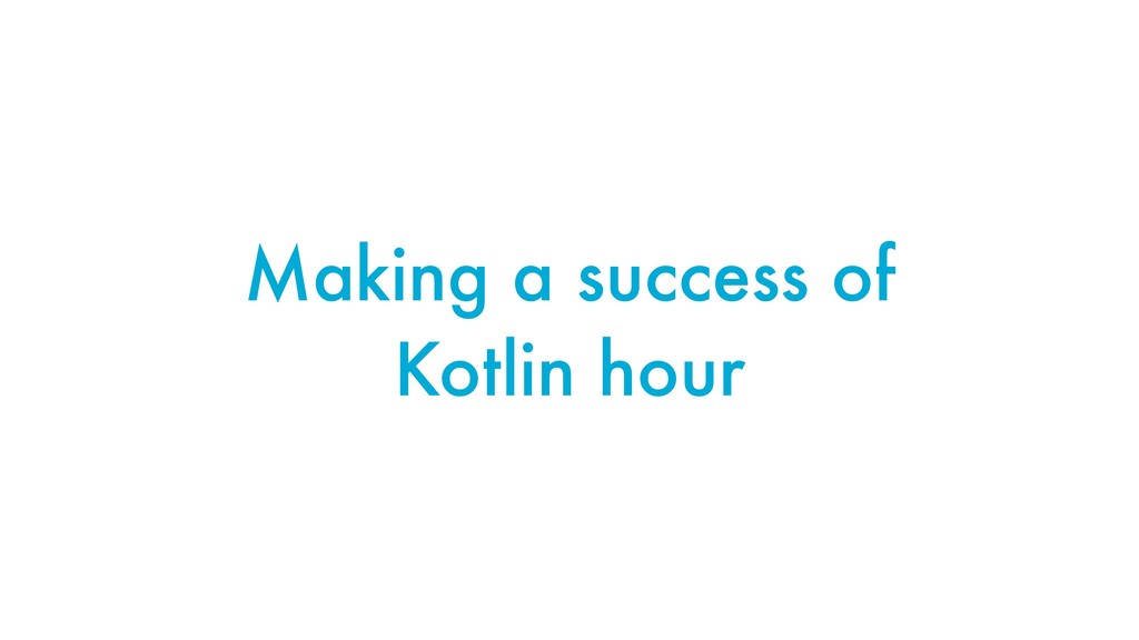 Making a success of Kotlin hour