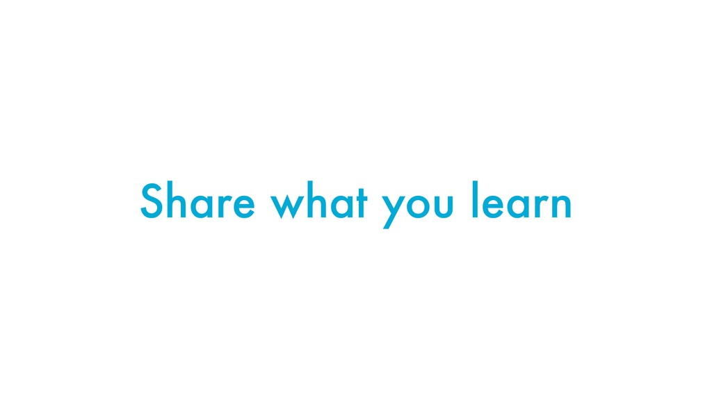 Share what you learn