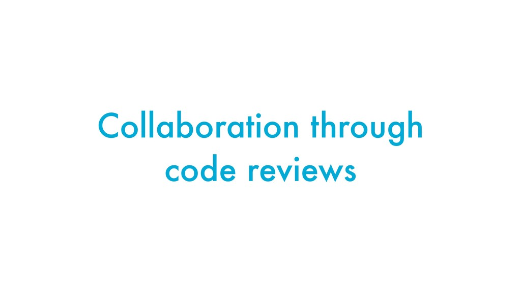 Collaboration through code reviews