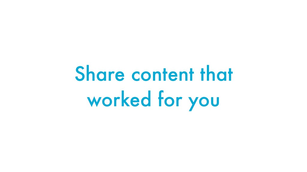 Share content that worked for you