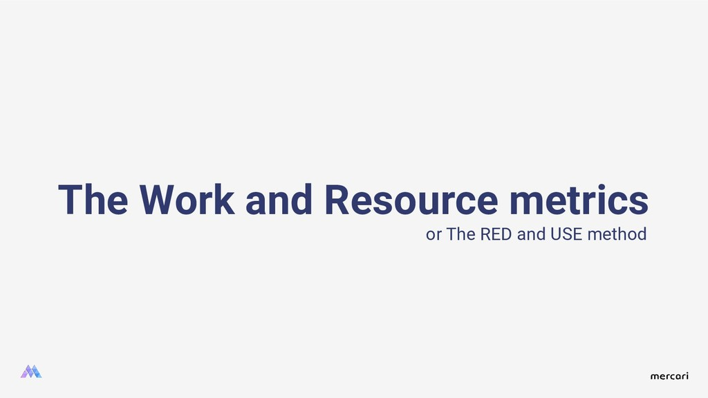 The Work and Resource metrics or The RED and US...