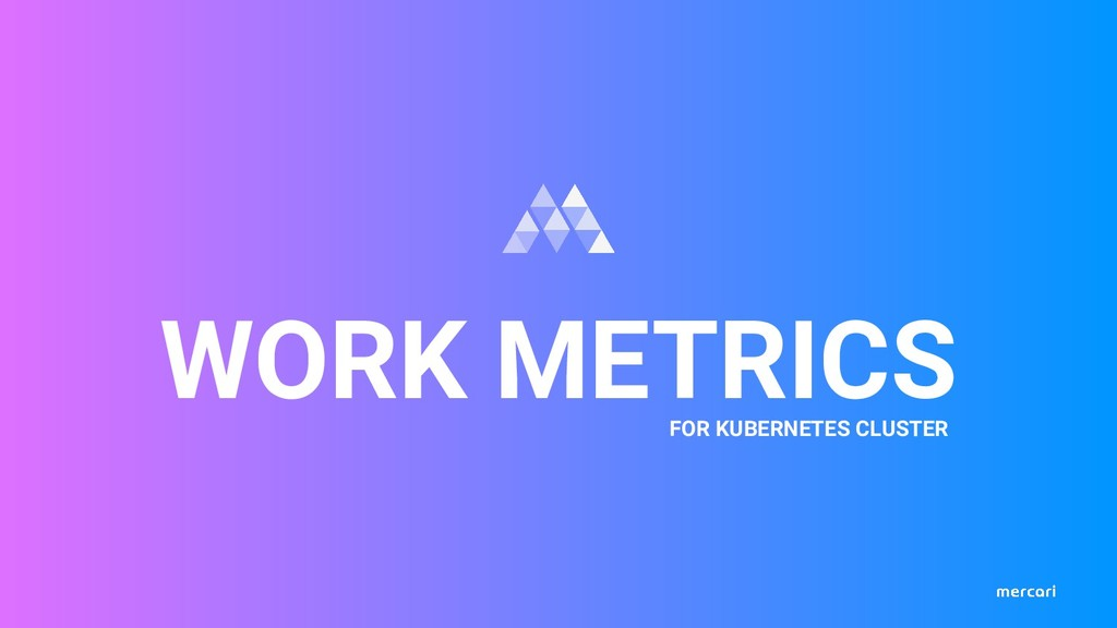 WORK METRICS FOR KUBERNETES CLUSTER