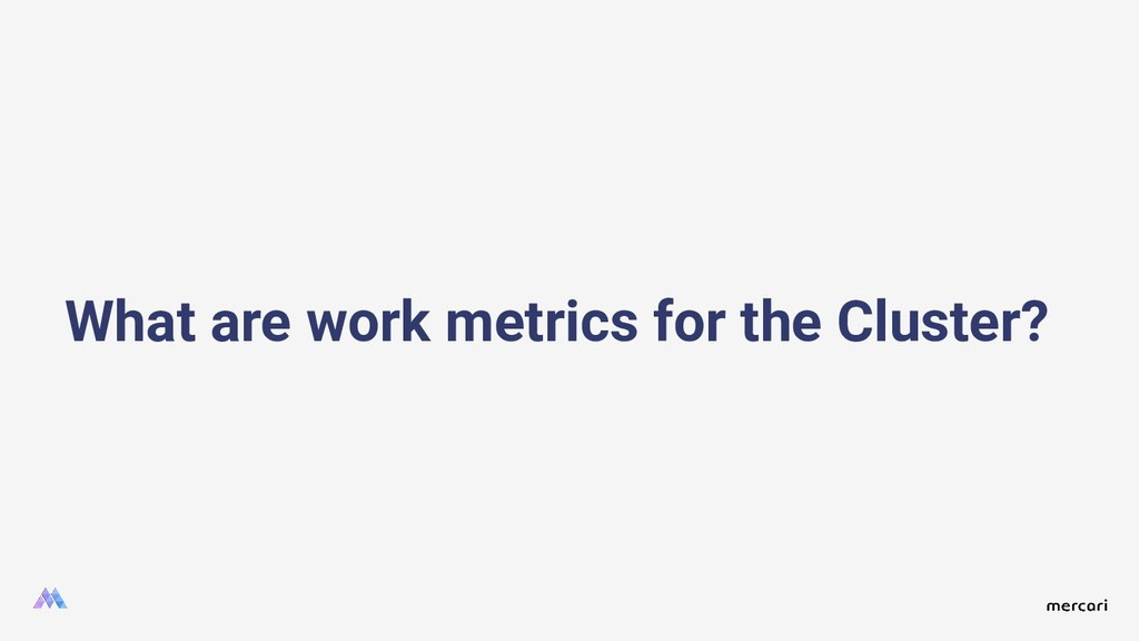 What are work metrics for the Cluster?