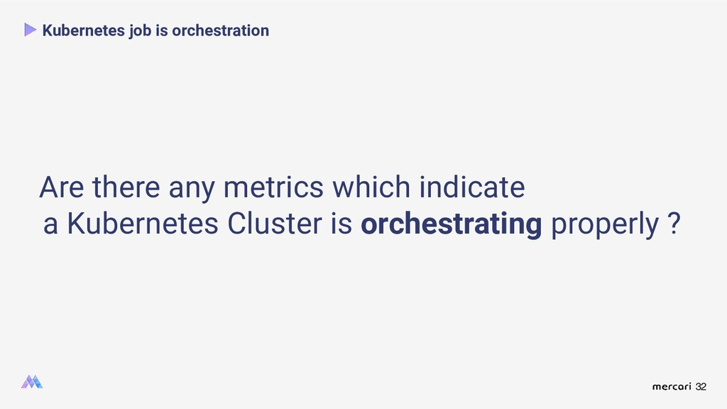 32 Kubernetes job is orchestration Are there an...