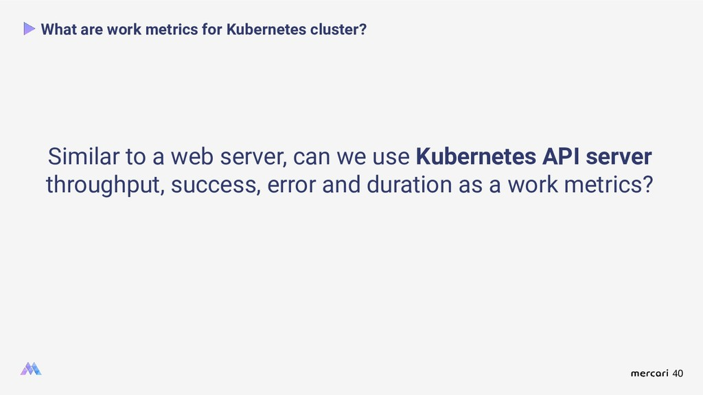 40 What are work metrics for Kubernetes cluster...