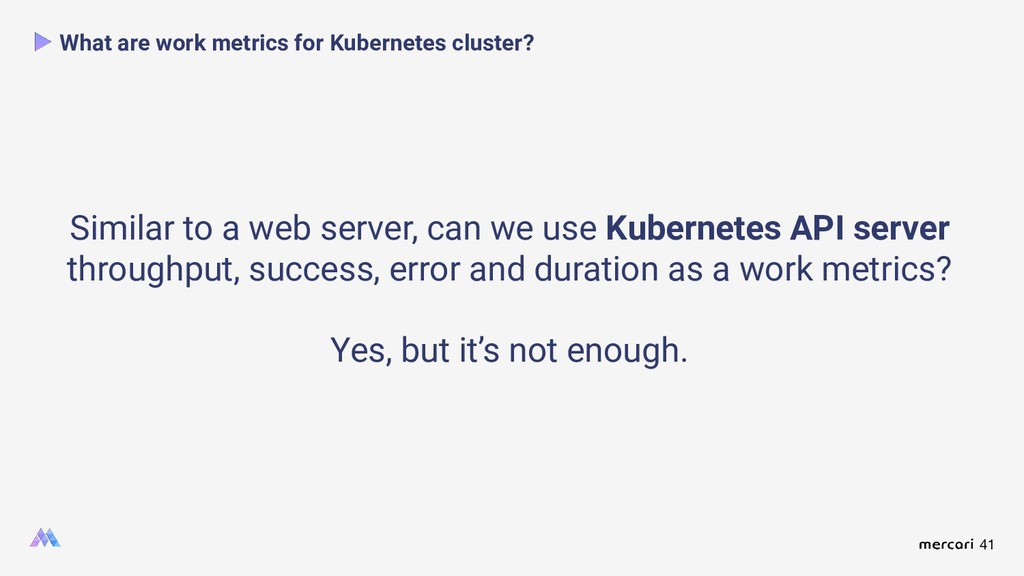 41 What are work metrics for Kubernetes cluster...