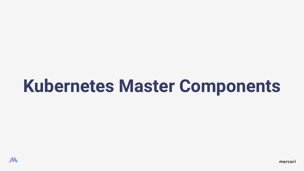 Kubernetes Master Components