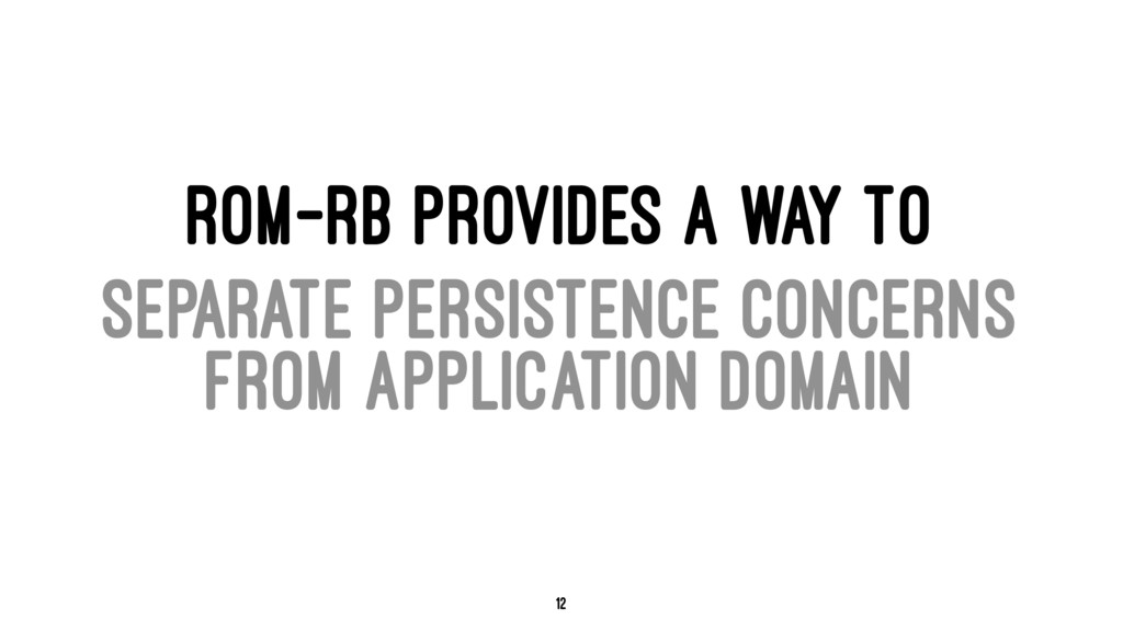 ROM-RB PROVIDES A WAY TO SEPARATE PERSISTENCE C...