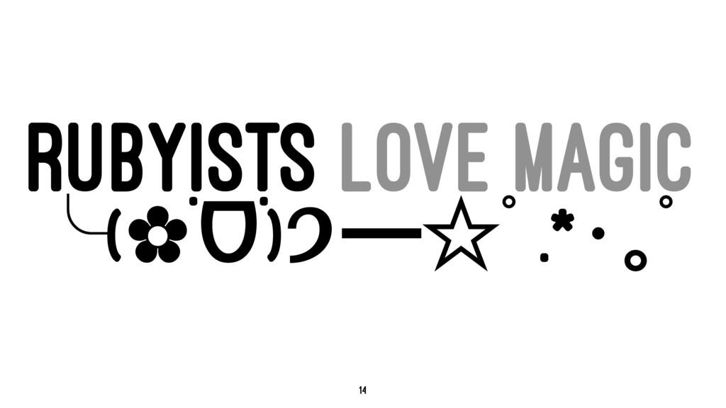 RUBYISTS LOVE MAGIC ˾(✿˙ᗜ˙)੭ʓ̤ꚍ.*ꙓꙏꚍ 14