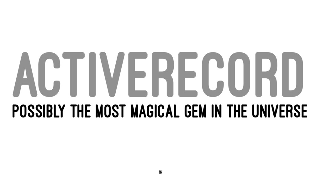 ACTIVERECORD POSSIBLY THE MOST MAGICAL GEM IN T...