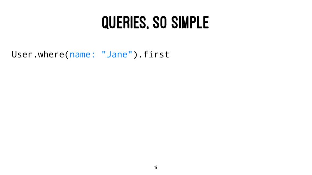 """QUERIES, SO SIMPLE User.where(name: """"Jane"""").fir..."""