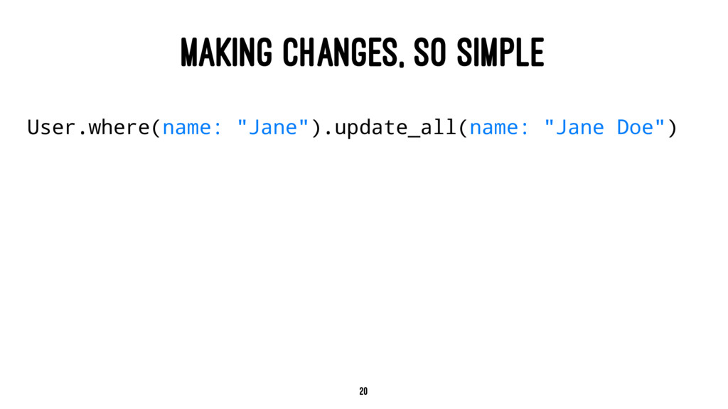 """MAKING CHANGES, SO SIMPLE User.where(name: """"Jan..."""