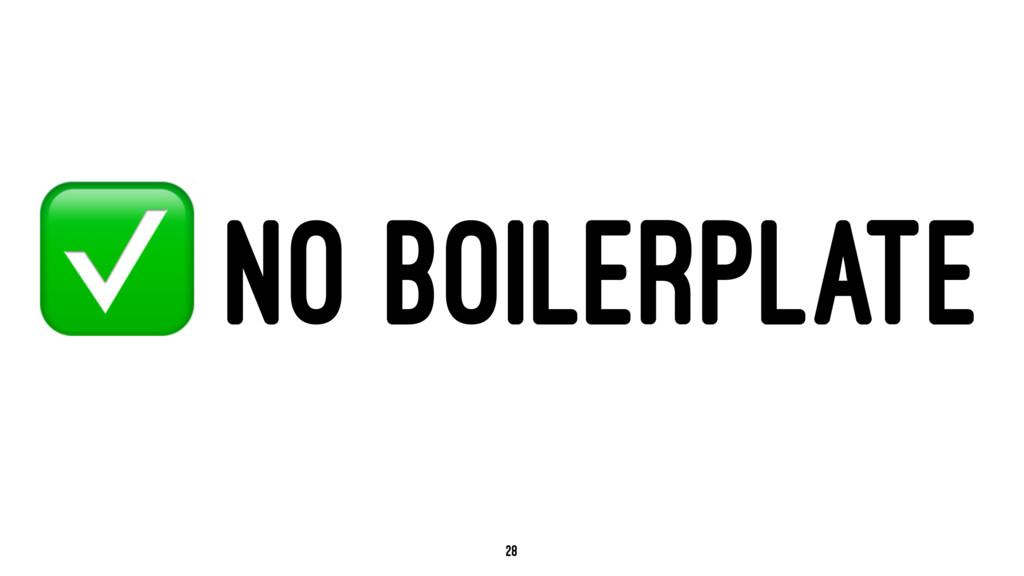 ✅ NO BOILERPLATE 28