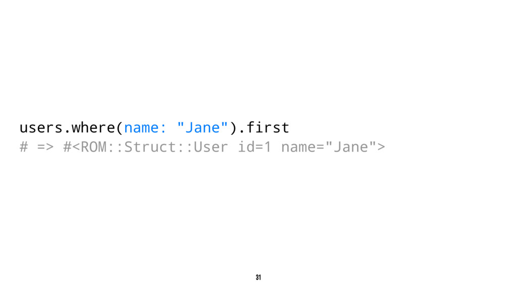 """users.where(name: """"Jane"""").first # => #<ROM::Str..."""
