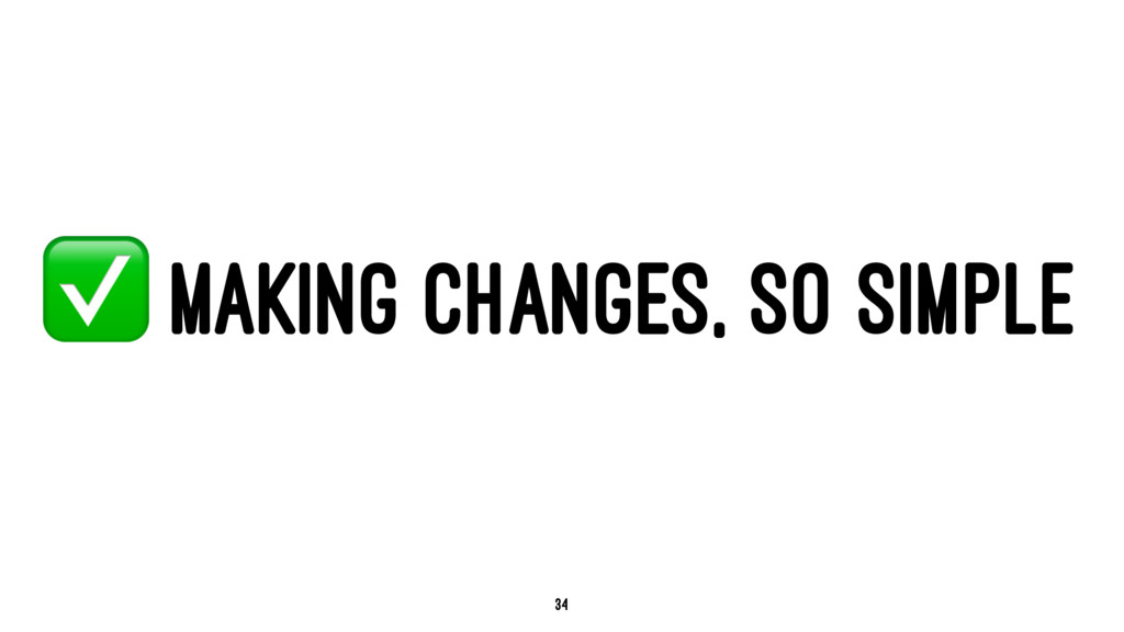 ✅ MAKING CHANGES, SO SIMPLE 34