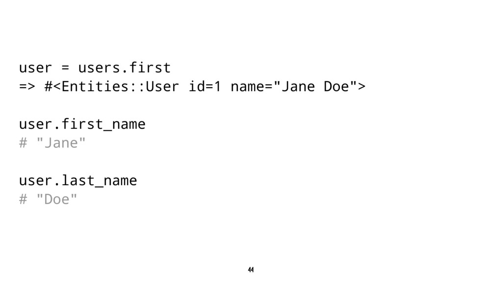 user = users.first => #<Entities::User id=1 nam...