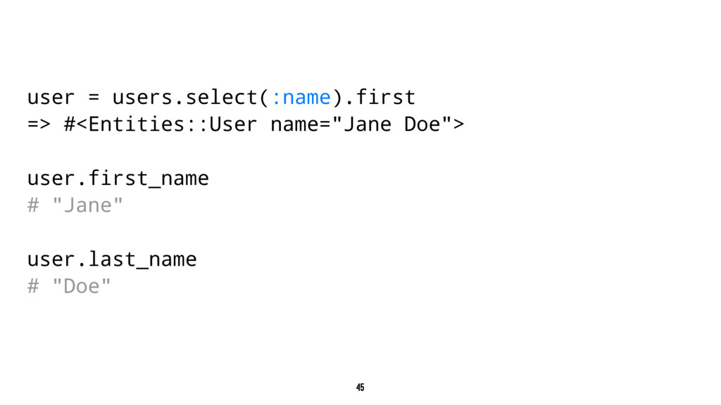 user = users.select(:name).first => #<Entities:...