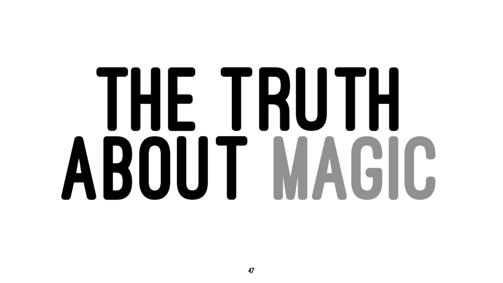 THE TRUTH ABOUT MAGIC 47