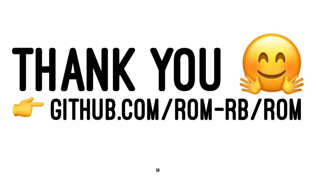 THANK YOU ! ! GITHUB.COM/ROM-RB/ROM 56