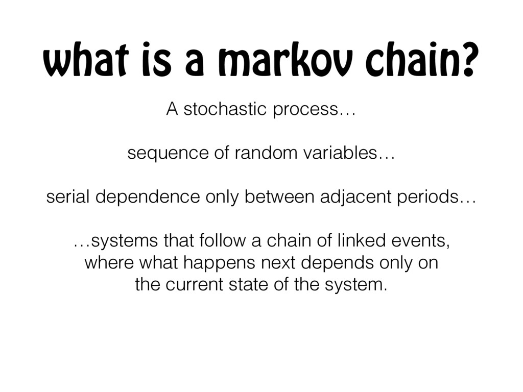what is a markov chain? A stochastic process… s...