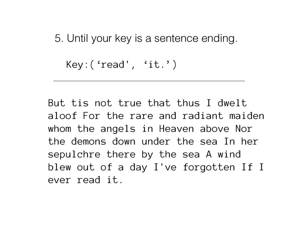 Key:('read', 'it.') 5. Until your key is a sent...
